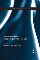 Deficits And Debt In Industrialized Democracies Book PDF