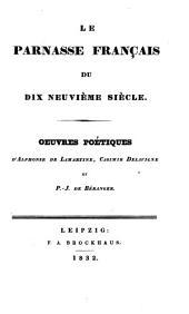 Le Parnasse français du dix neuvième Siècle: Oeuvres poetiques d'Alphonse de Lamartine, Casimir Delavigne et P. J. de Béranger