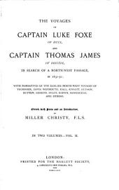 The Voyages of Captain Luke Foxe of Hull, and Captain Thomas James of Bristol, in Search of a Northwest Passage, in 1631-32: With Narratives of the Earlier Northwest Voyages of Frobisher, Davis, Weymouth, Hall, Knight, Hudson, Button, Gibbons, Bylot, Baflin, Hawkridge, Ad Others, Volume 2