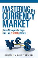 Mastering the Currency Market  Forex Strategies for High and Low Volatility Markets PDF