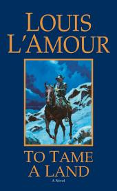 To Tame a Land: A Novel