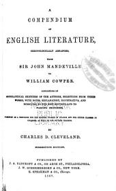 A Compendium of English Literature: Chronologically Arranged from Sir John Mandeville to William Cowper : Consisting of Biographical Sketches of the Authors, Selections from Their Works, with Various Criticism : Designed as a Text Book for the Highest Classes in Schools and for Junior Classes in Colleges, as Well as for Private Reading