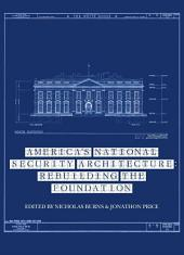 America's National Security Architecture: Rebuilding the Foundation
