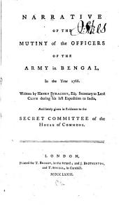 Narrative of the mutiny of the officers of the army in Bengal, in the year 1766: and lately given in evidence to the Secret Committee of the House of Commons