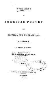 Specimens of American Poetry: With Critical and Biographical Notices. In Three Volumes, Volume 1