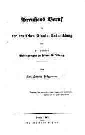 Preussens Beruf in der deutschen Staats-Entwicklung und die nächsten Bedingungen zu seiner Erfüllung