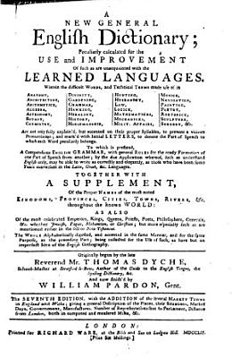 A new general English dictionary     Originally begun by     Thomas Dyche     and now finish d by William Pardon     The seventh edition  etc PDF