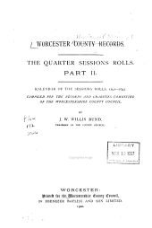 Worcestershire County Records: Calendar of the Quarter Sessions papers, vol. I, 1591-1643