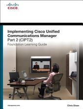 Implementing Cisco Unified Communications Manager, Part 2 (CIPT2) Foundation Learning Guide: (CCNP Voice CIPT2 642-457), Edition 2