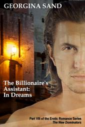 The Billionaire's Assistant Part 8: In Dreams: (Billionaire Erotic Romance / BDSM Erotica)