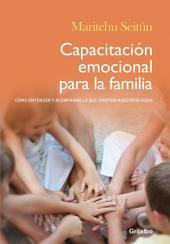 Capacitación emocional para la familia: Cómo entender y acompañar lo que sienten nuestros hijos