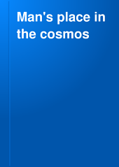 Man's Place in the Cosmos: And Other Essays