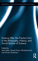 Science after the Practice Turn in the Philosophy  History  and Social Studies of Science PDF