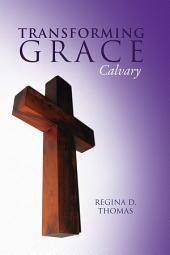 Transforming Grace: Calvary