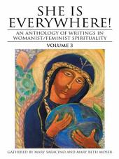 She Is Everywhere!: An Anthology of Writings in Womanist/Feminist Spirituality, Volume 3