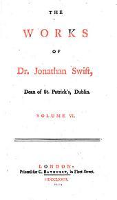 The Works of Dr. Jonathan Swift, Dean of St. Patrick's, Dublin: Volume 6