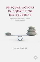 Unequal Actors in Equalising Institutions: Negotiations in the United Nations General Assembly