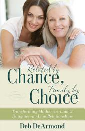 Related by Chance, Family by Choice: Transforming Mother-in-Law and Daughter-in-Law Relationships