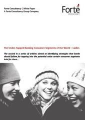 The Under-Tapped Banking Consumer Segments of the World – Ladies