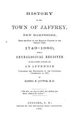 History of the Town of Jaffrey, New Hampshire, from the Date of the Masonian Charter to the Present Time, 1749-1880: With a Genealogical Register of the Jaffrey Families, and an Appendix Containing the Proceedings of the Centennial Celebration in 1873