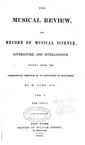 Musical Review and Record of Musical Science, Literature and Intelligence: Volumes 1-2