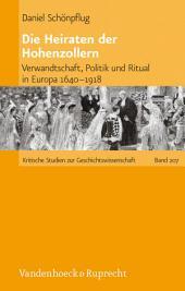 Die Heiraten der Hohenzollern: Verwandtschaft, Politik und Ritual in Europa 1640–1918