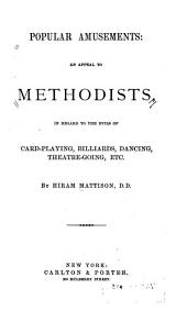 Popular Amusements: An Appeal to Methodists in Regard to the Evils of Card-playing, Billiards, Dancing, Theatre-going, Etc