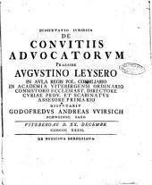 Dissertatio iuridica de convitiis advocatorum praeside Augustino Leysero ... disputabit Godofredus Andreas VVirsich Schweinic. Saxo