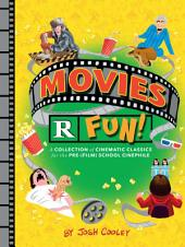 Movies R Fun!: A Collection of Cinematic Classics for the Pre-(Film) School Cinephile