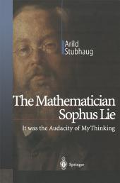 The Mathematician Sophus Lie: It was the Audacity of My Thinking