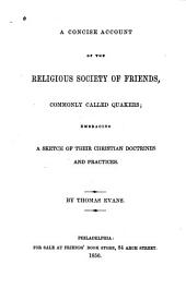 A Concise Account of the Religious Society of Friends, Commonly Called Quakers: Embracing a Sketch of Their Christian Doctrines and Practices