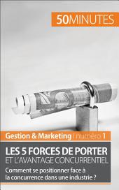 Les 5 forces de Porter et l'avantage concurrentiel: Comment se positionner face à la concurrence dans une industrie ?