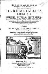Georgii Agricolæ ... De re metallica libri XII. ... Ejusdem De animantibus subterraneis liber