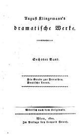 August Klingemann's dramatische Werke: Bd. Die Grube zur Dorothea ; Deutsche Treue