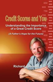 Credit Scores and You: Understanding the Importance of a Great Credit Score (A Father's Hope for the Future)