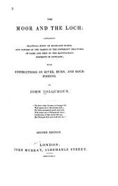 The Moor and the Loch: Containing Practical Hints on Most of the Highland Sports, and Notices of the Habits of the Different Creatures of Game and Prey in the Mountainous Districts of Scotland ; with Instructions in River, Burn, and Loch-fishing