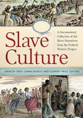 Slave Culture: A Documentary Collection of the Slave Narratives from the Federal Writers' Project [3 volumes]: A Documentary Collection of the Slave Narratives from the Federal Writers' Project