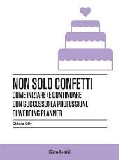 Non solo confetti: Come iniziare (e continuare con successo) la professione di wedding planner