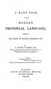 A Handbook to the Modern Provençal Language Spoken in the South of France, Piedmont, Etc