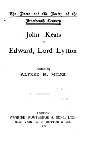 The Poets and the Poetry of the Nineteenth Century: John Keats to Edward, Lord Lytton