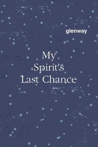 My Spirit's Last Chance