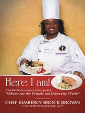 """Here I Am!: Chef Kimberly's answer to the question """"Where are the Female and Minority Chefs?"""""""