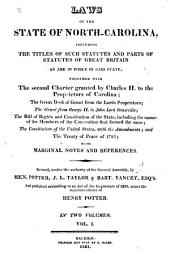 Laws of the State of North-Carolina: Including the Titles of Such Statutes and Parts of Statutes of Great Britain as are in Force in Said State; Together with the Second Charter Granted by Charles II. to the Proprietors of Carolina; the Great Deed of Grant from the Lords Proprietors; the Grant from George II. to John Lord Granville; the Bill of Rights and Constitution of the State, Including the Names of the Members of the Convention that Formed the Same; the Constitution of the United States, with the Amendments; and the Treaty of Peace of 1783; with Marginal Notes and References, Volume 1