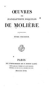 Oeuvres de Jean-Baptiste Poquelin de Molière: Volume1