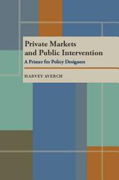 Private Markets and Public Intervention: A Primer for Policy Designers
