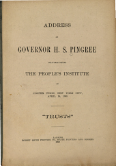 Address of Governor H. S. Pingree: Delivered Before the People's Institute at Cooper Union, New York City, April 14, 1899 : Trusts