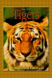 Tigers: 100 Illustrated Fun Facts