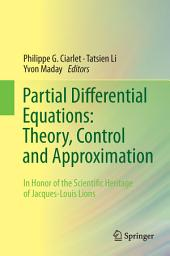 Partial Differential Equations: Theory, Control and Approximation: In Honor of the Scientific Heritage of Jacques-Louis Lions