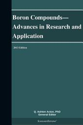 Boron Compounds—Advances in Research and Application: 2013 Edition