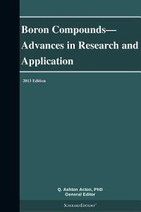 Boron Compounds   Advances in Research and Application  2013 Edition PDF